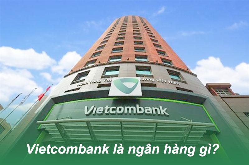 Ngân hàng Vietcombank là ngân hàng gì