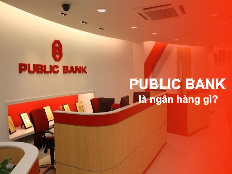 Public Bank là ngân hàng gì? Có uy tín không?