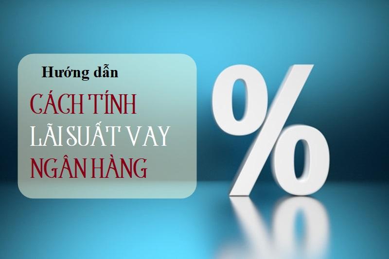 Cách tính lãi suất vay ngân hàng