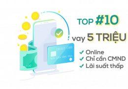 TOP 10 vay 5 triệu nhanh chóng online, thủ tục đơn giản lãi suất thấp
